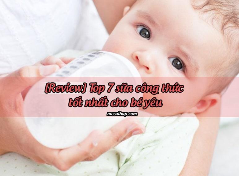[Review] Top 7 sữa công thức nào tốt cho trẻ sơ sinh