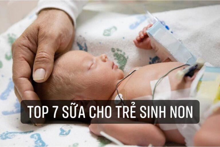 Top 7 sữa cho trẻ sinh non nhẹ cân tốt nhất