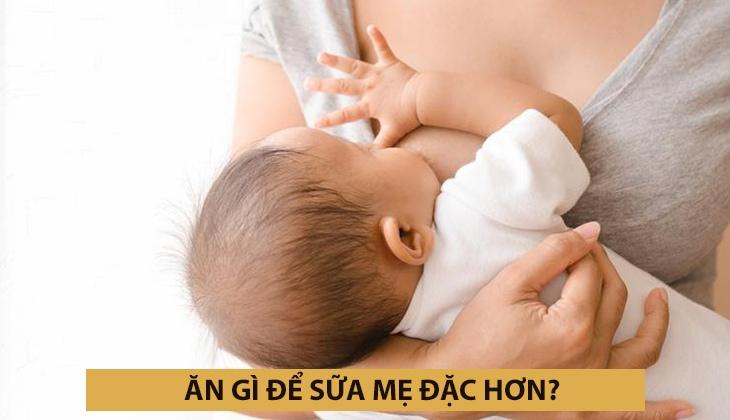 Đi tìm câu trả lời: ăn gì để sữa mẹ đặc hơn -1